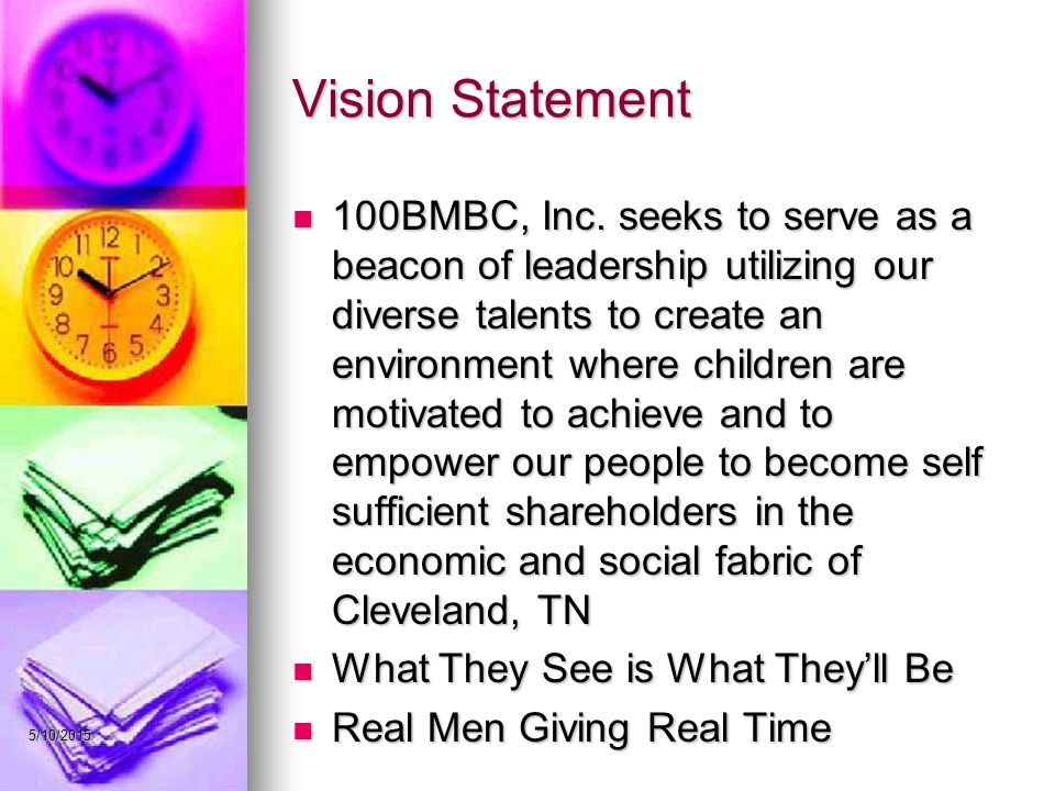 5/10/2015 Vision Statement 100BMBC, Inc. seeks to serve as a beacon of leadership utilizing our diverse talents to create an environment where childre
