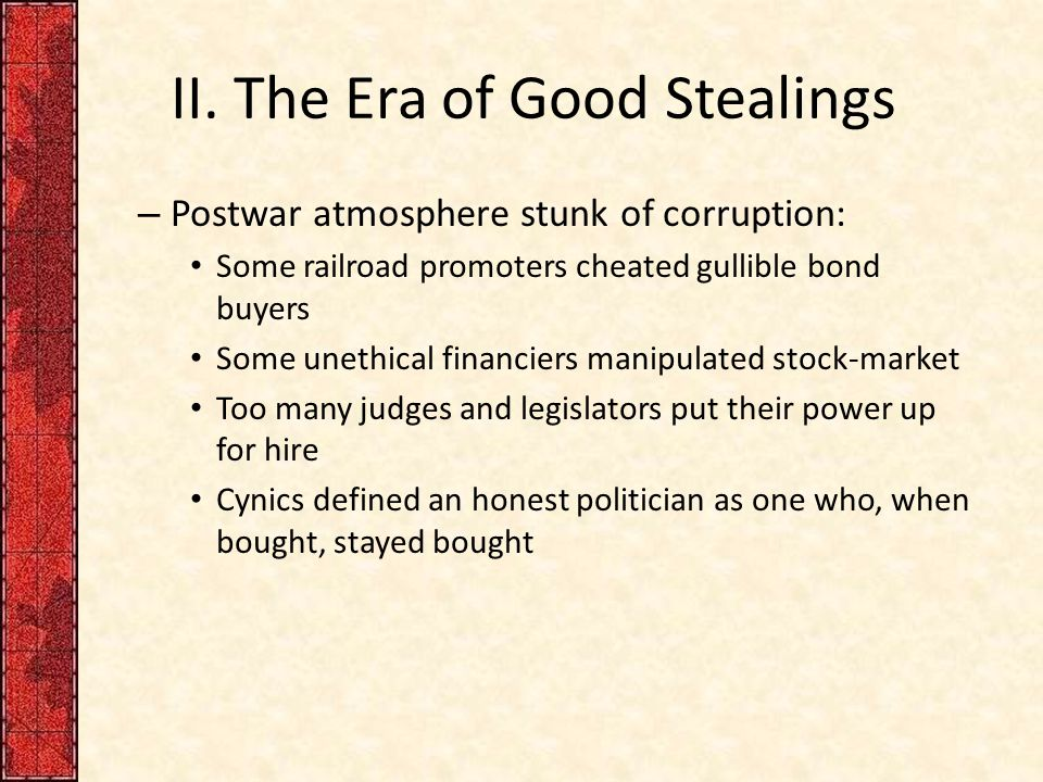 II. The Era of Good Stealings – Postwar atmosphere stunk of corruption: Some railroad promoters cheated gullible bond buyers Some unethical financiers