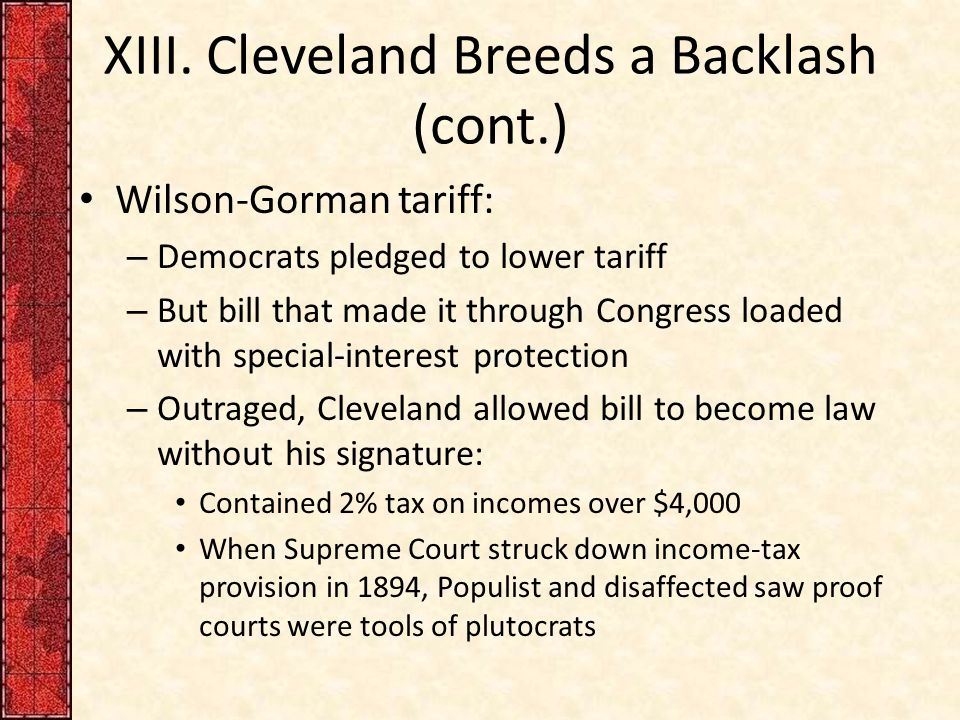 XIII. Cleveland Breeds a Backlash (cont.) Wilson-Gorman tariff: – Democrats pledged to lower tariff – But bill that made it through Congress loaded wi