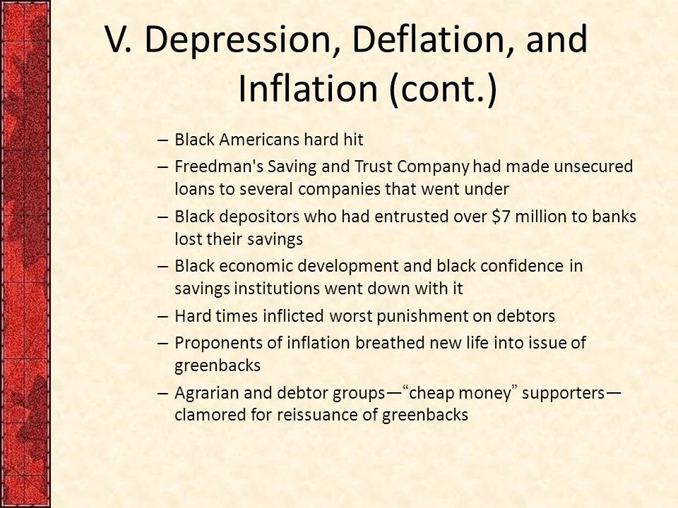 V. Depression, Deflation, and Inflation (cont.) – Black Americans hard hit – Freedman's Saving and Trust Company had made unsecured loans to several c