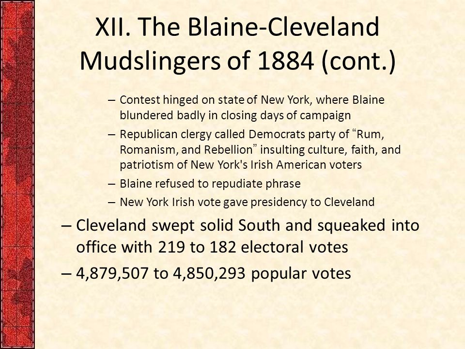 XII. The Blaine-Cleveland Mudslingers of 1884 (cont.) – Contest hinged on state of New York, where Blaine blundered badly in closing days of campaign