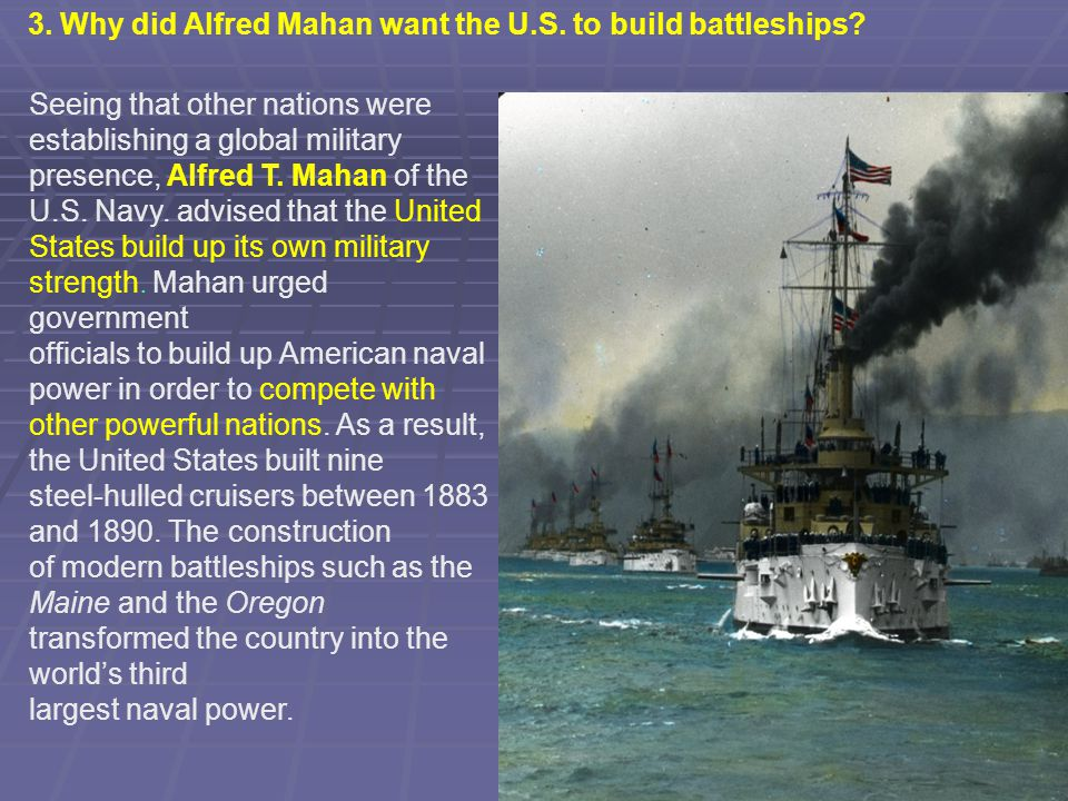 Seeing that other nations were establishing a global military presence, Alfred T. Mahan of the U.S. Navy. advised that the United States build up its