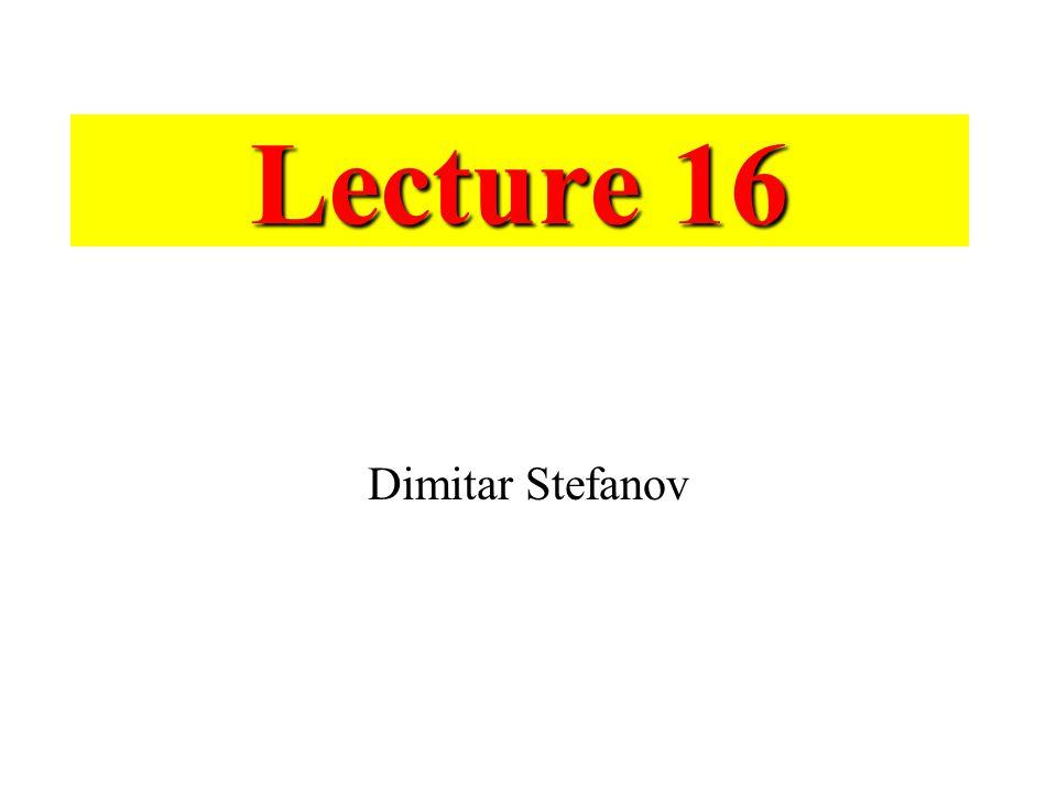 Lecture 16 Dimitar Stefanov