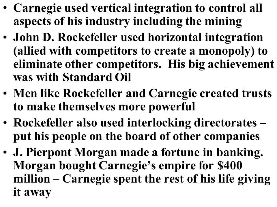 Carnegie used vertical integration to control all aspects of his industry including the mining John D.