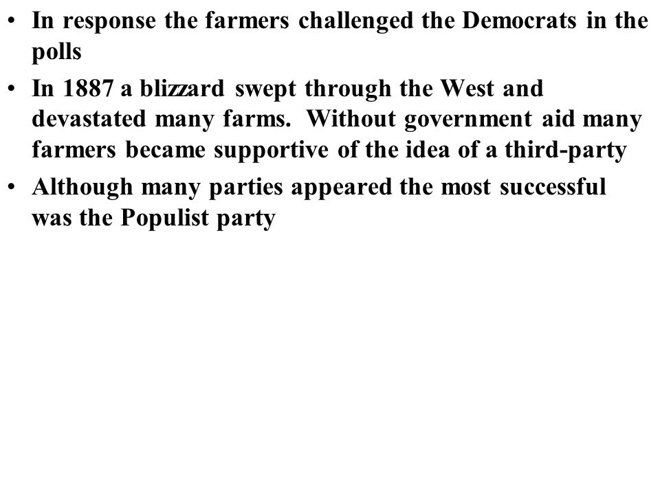 In response the farmers challenged the Democrats in the polls In 1887 a blizzard swept through the West and devastated many farms.