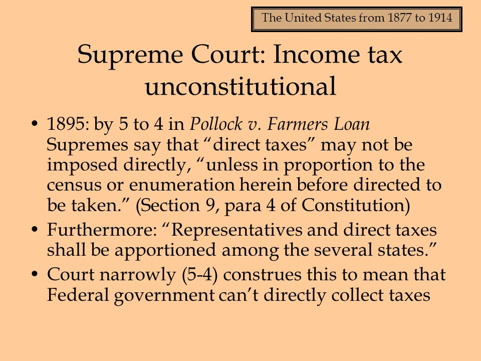 The United States from 1877 to 1914 Supreme Court: Income tax unconstitutional 1895: by 5 to 4 in Pollock v.