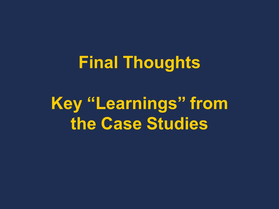 Final Thoughts Key Learnings from the Case Studies