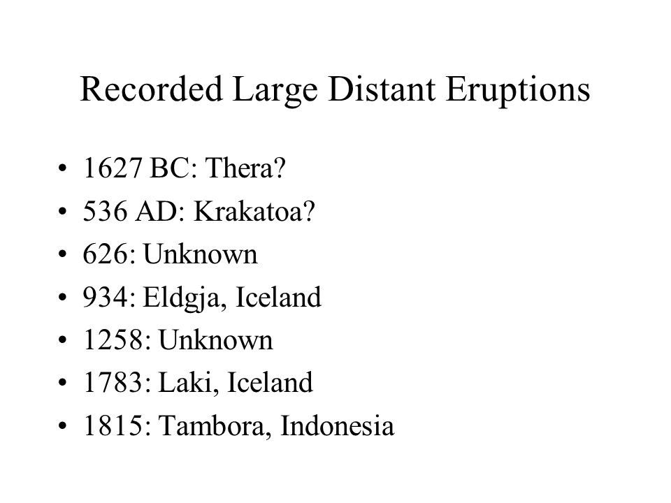 Recorded Large Distant Eruptions 1627 BC: Thera. 536 AD: Krakatoa.