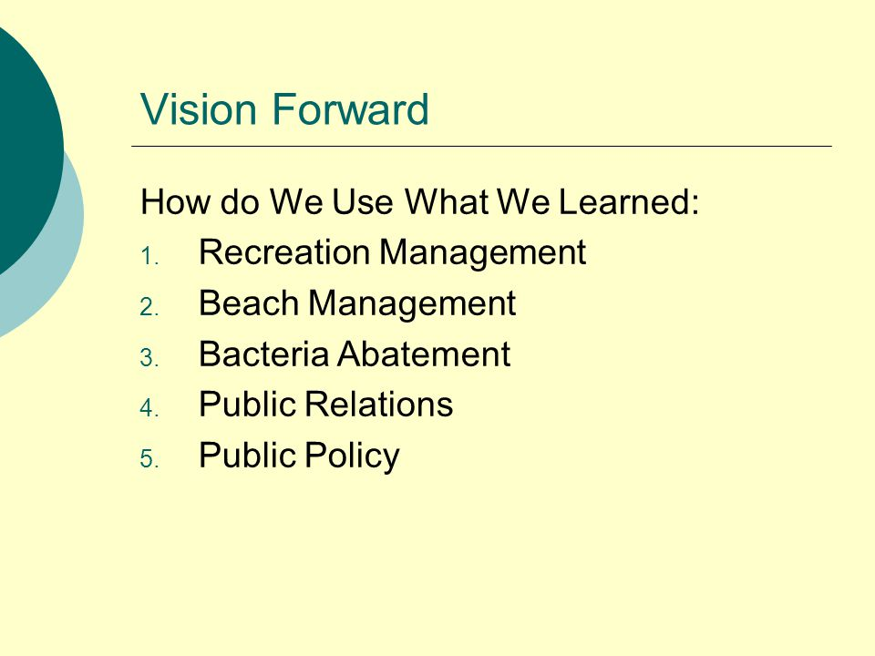 Vision Forward How do We Use What We Learned: 1. Recreation Management 2.