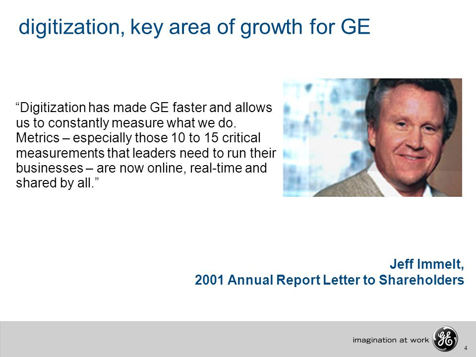 "4 digitization, key area of growth for GE ""Digitization has made GE faster and allows us to constantly measure what we do. Metrics – especially those"