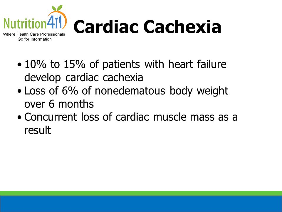 Cardiac Cachexia 10% to 15% of patients with heart failure develop cardiac cachexia Loss of 6% of nonedematous body weight over 6 months Concurrent loss of cardiac muscle mass as a result