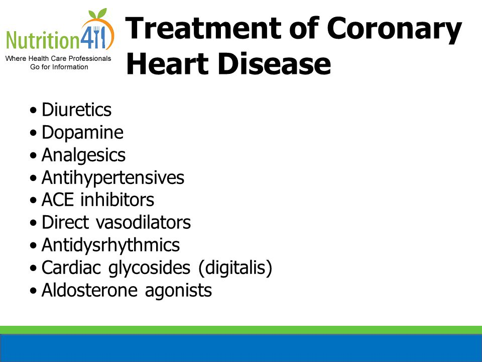 Treatment of Coronary Heart Disease Diuretics Dopamine Analgesics Antihypertensives ACE inhibitors Direct vasodilators Antidysrhythmics Cardiac glycosides (digitalis) Aldosterone agonists