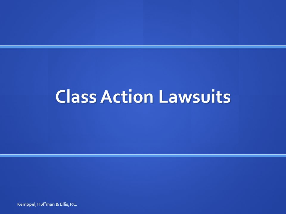 Class Action Lawsuits Kemppel, Huffman & Ellis, P.C.