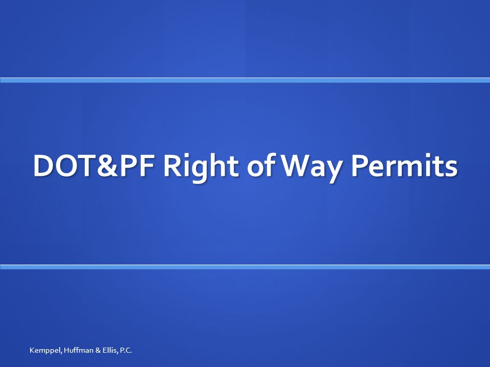 DOT&PF Right of Way Permits Regulations still in draft, now at the Attorney General's office Regulations still in draft, now at the Attorney General's office Overall, APA would prefer the current regulations Overall, APA would prefer the current regulations Changes from last public comment draft Changes from last public comment draft Removed requirement for new permits if utility ownership changes Removed requirement for new permits if utility ownership changes Took out section allowing to use hoped for future highway plans to deny permits Took out section allowing to use hoped for future highway plans to deny permits Added section allowing exceptions for mountainous terrain or other special conditions Added section allowing exceptions for mountainous terrain or other special conditions Other miscellaneous changes Other miscellaneous changes Kemppel, Huffman & Ellis, P.C.