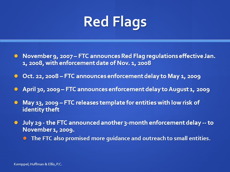 Red Flags November 9, 2007 – FTC announces Red Flag regulations effective Jan.
