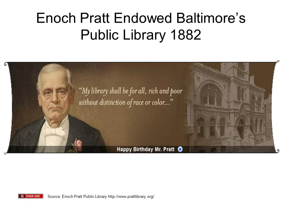 Enoch Pratt Endowed Baltimore's Public Library 1882 Source: Enoch Pratt Public Library http://www.prattlibrary.org/
