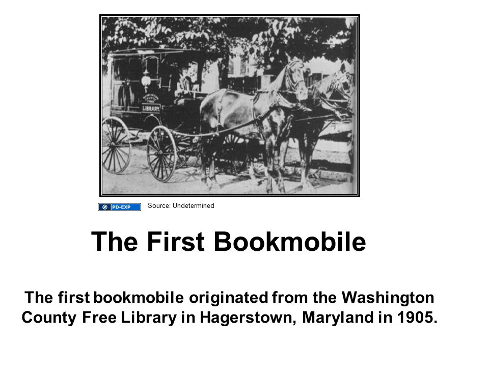 The First Bookmobile The first bookmobile originated from the Washington County Free Library in Hagerstown, Maryland in 1905.