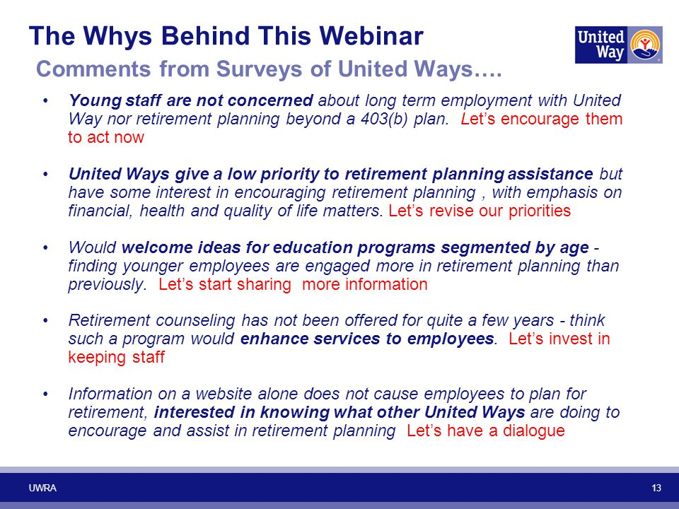 13 The Whys Behind This Webinar Comments from Surveys of United Ways…. Young staff are not concerned about long term employment with United Way nor re