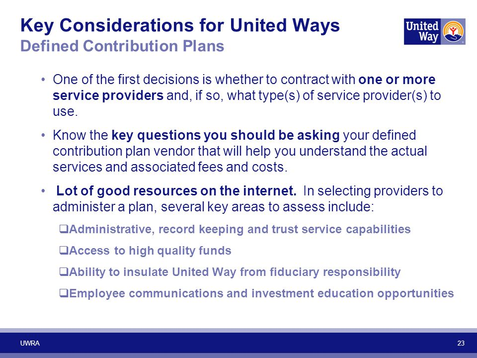 Key Considerations for United Ways Defined Contribution Plans One of the first decisions is whether to contract with one or more service providers and