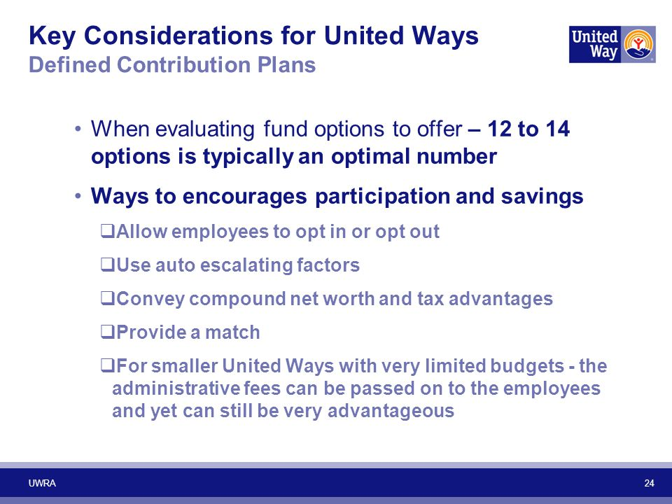 Key Considerations for United Ways Defined Contribution Plans When evaluating fund options to offer – 12 to 14 options is typically an optimal number