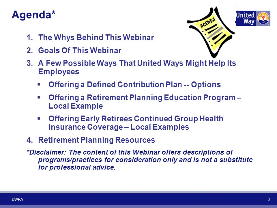 3 Agenda* 1.The Whys Behind This Webinar 2.Goals Of This Webinar 3.A Few Possible Ways That United Ways Might Help Its Employees  Offering a Defined
