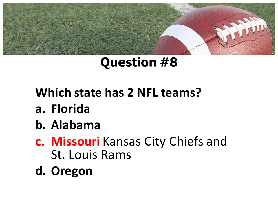 Which state has 2 NFL teams. a.Florida b.Alabama c.Missouri Kansas City Chiefs and St.