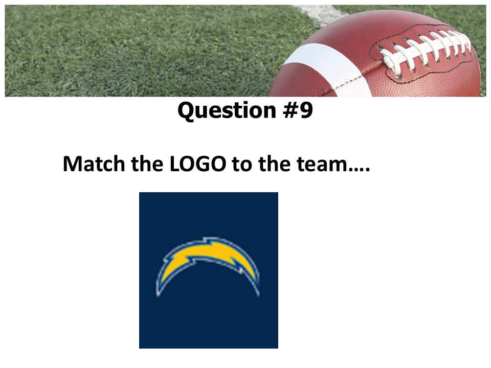 Match the LOGO to the team…. Question #9