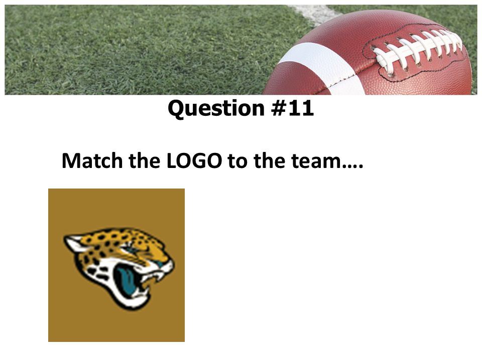 Match the LOGO to the team…. Question #11