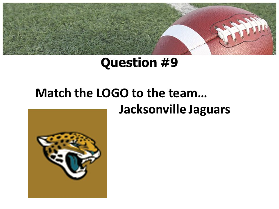 Match the LOGO to the team… Jacksonville Jaguars Question #9