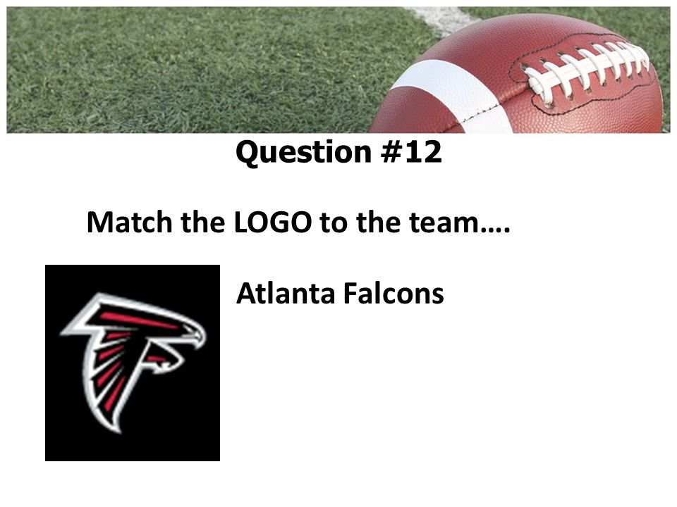 Match the LOGO to the team…. Atlanta Falcons Question #12