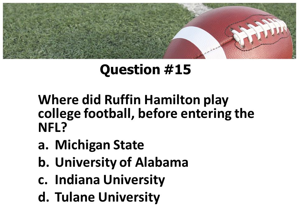 Where did Ruffin Hamilton play college football, before entering the NFL.