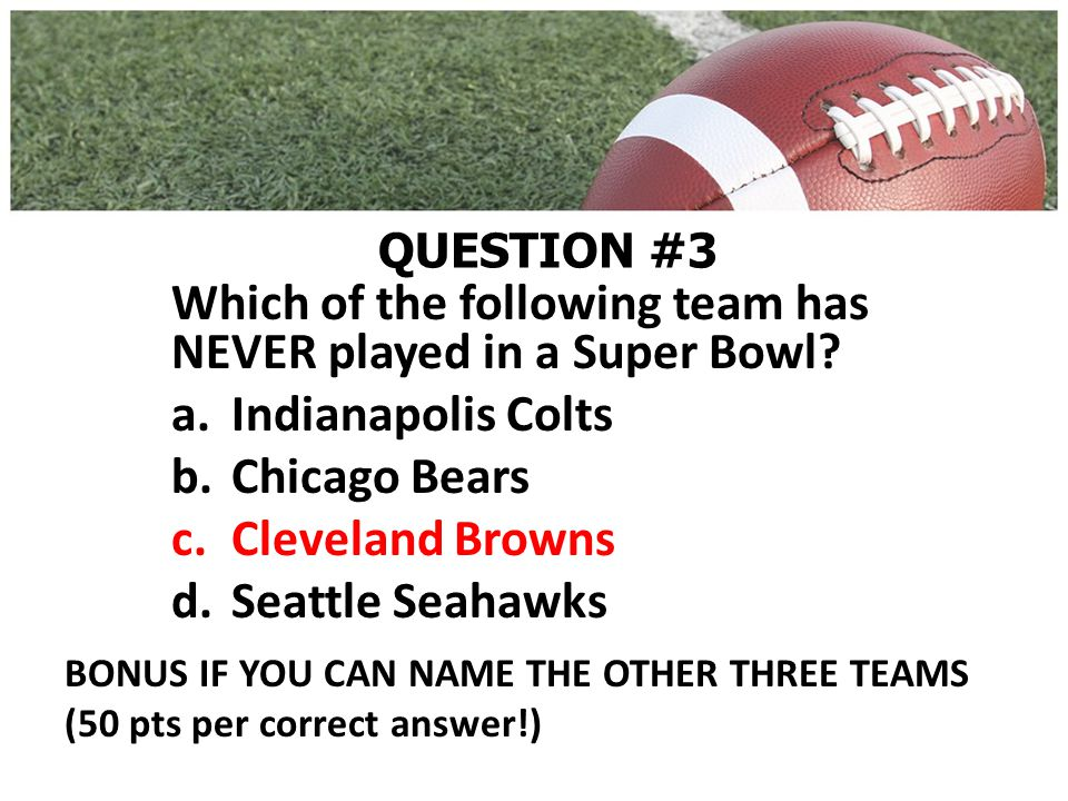 QUESTION #3 Which of the following team has NEVER played in a Super Bowl.
