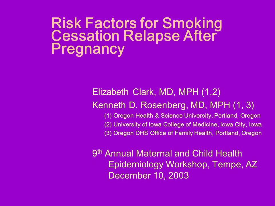 Risk Factors for Smoking Cessation Relapse After Pregnancy Elizabeth Clark, MD, MPH (1,2) Kenneth D.