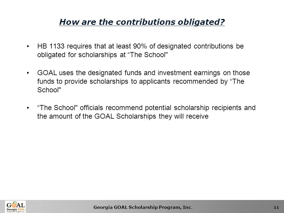 Georgia GOAL Scholarship Program, Inc. 11 How are the contributions obligated.