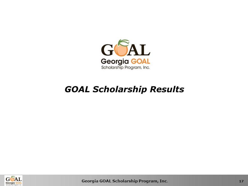 Georgia GOAL Scholarship Program, Inc. 17 GOAL Scholarship Results