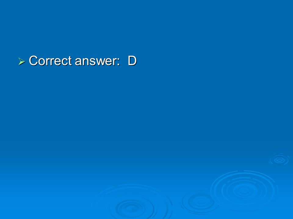  Correct answer: D