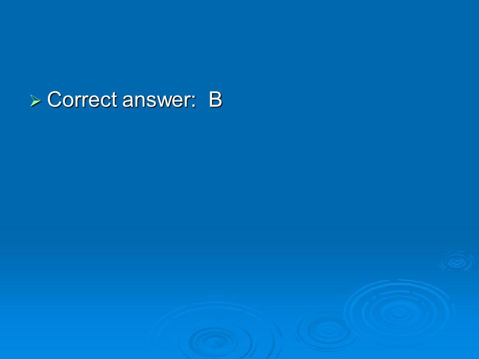  Correct answer: B