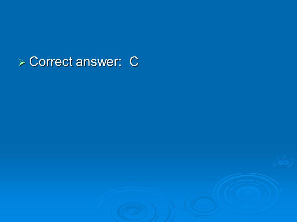  Correct answer: C