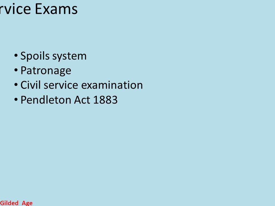 Civil Service Exams Spoils system Patronage Civil service examination Pendleton Act 1883 Gilded Age