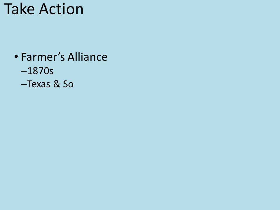 Farmers Take Action Farmer's Alliance – 1870s – Texas & So Farmers' Troubles