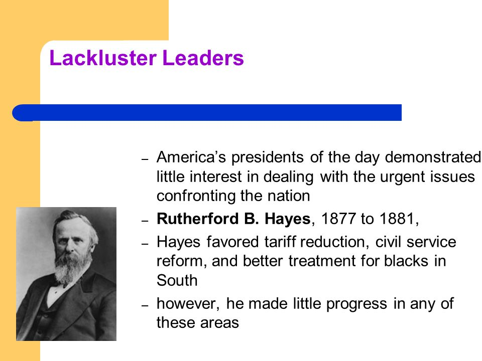 Lackluster Leaders – Republican party split in 1880 between Stalwarts and Half-Breeds, and James A.
