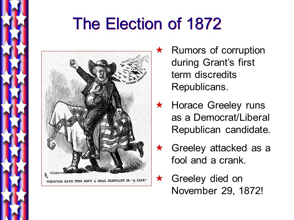 The Election of 1872  Rumors of corruption during Grant's first term discredits Republicans.