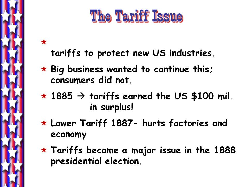 The Tariff Issue  tariffs to protect new US industries.