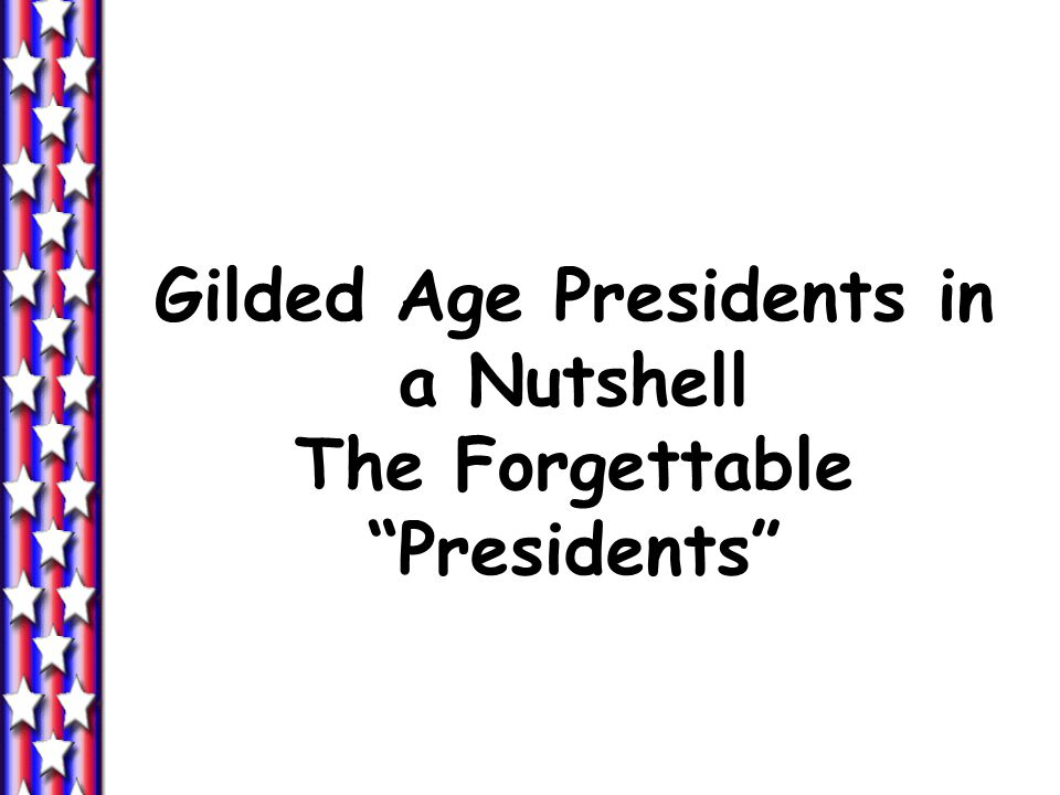 Gilded Age Presidents in a Nutshell The Forgettable Presidents