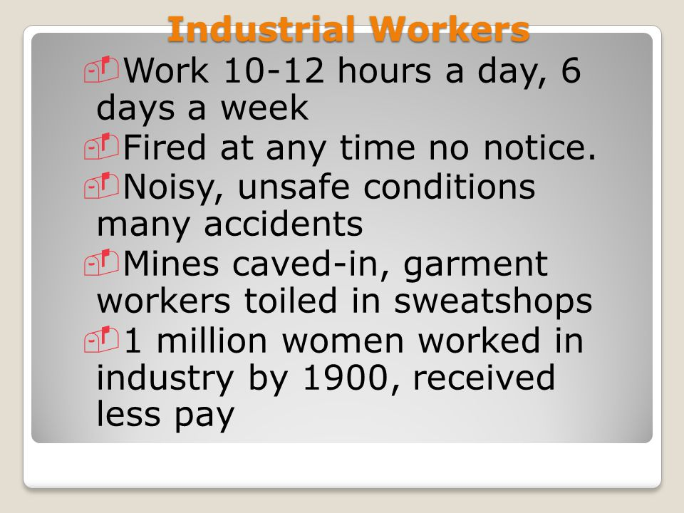 Child Labor Children worked in mines & factories as well as farms First child labor law said no child under 12 & kids could only work 10 hours per day.