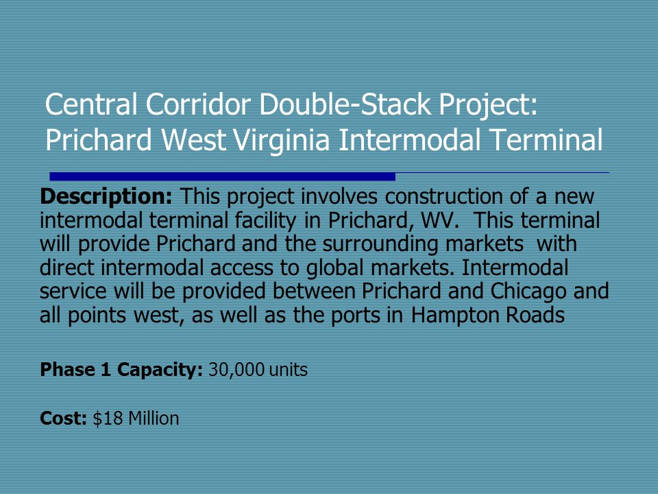 Description: This project involves construction of a new intermodal terminal facility in Prichard, WV. This terminal will provide Prichard and the sur