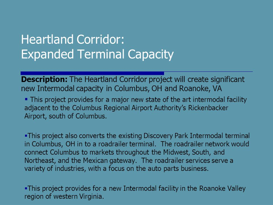 Heartland Corridor: Expanded Terminal Capacity Description: The Heartland Corridor project will create significant new Intermodal capacity in Columbus