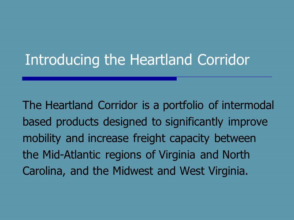 Introducing the Heartland Corridor The Heartland Corridor is a portfolio of intermodal based products designed to significantly improve mobility and i