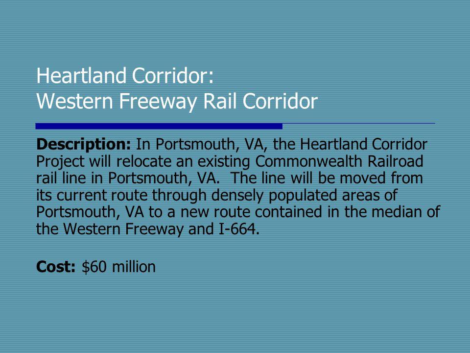 Heartland Corridor: Western Freeway Rail Corridor Description: In Portsmouth, VA, the Heartland Corridor Project will relocate an existing Commonwealt