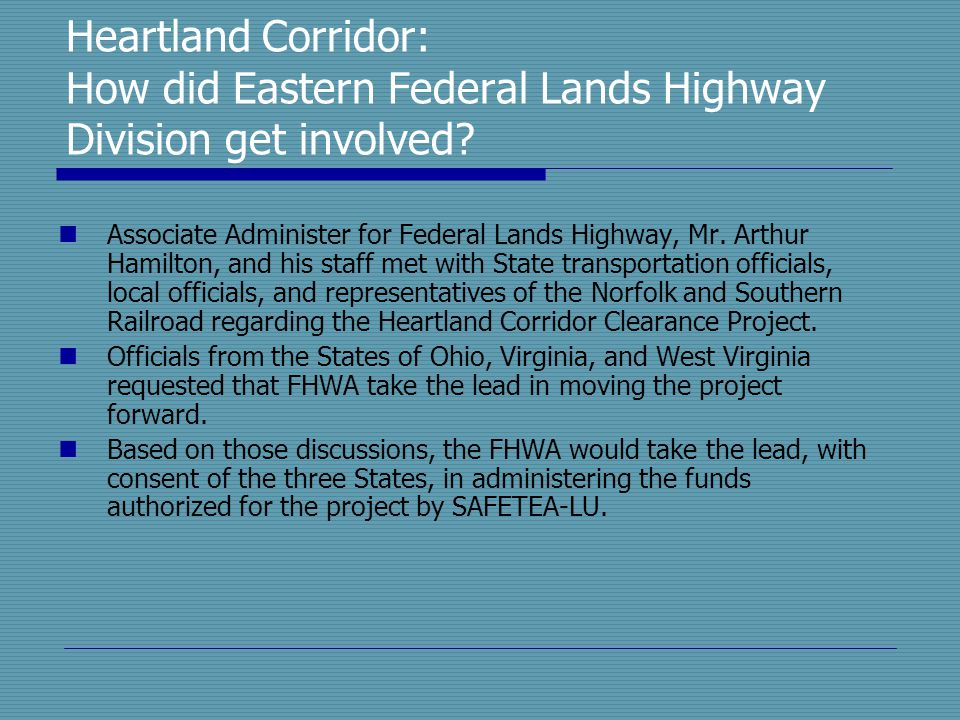 Heartland Corridor: How did Eastern Federal Lands Highway Division get involved? Associate Administer for Federal Lands Highway, Mr. Arthur Hamilton,